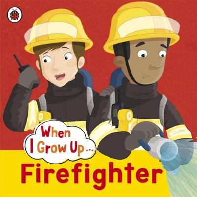 When I Grow Up: Firefighter -