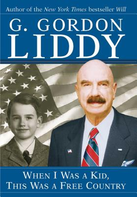 When I Was a Kid, This Was a Free Country - Liddy, G Gordon