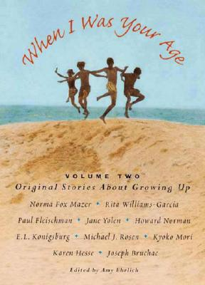 When I Was Your Age, Volume Two: Original Stories about Growing Up - Ehrlich, Amy (Editor)