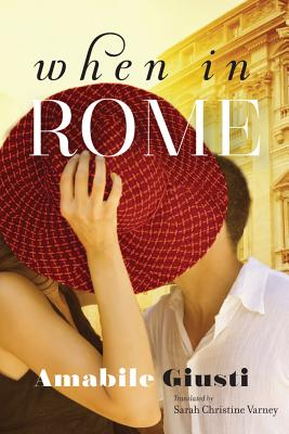 When in Rome - Giusti, Amabile, and Varney, Sarah Christine (Translated by)