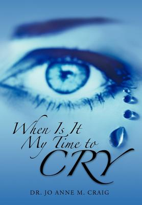When Is It My Time to Cry - Craig, Jo Anne M, Dr., and Craig, Dr Jo Anne M