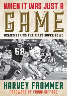 When It Was Just a Game: Remembering the First Super Bowl - Frommer, Harvey, and Gifford, Frank (Foreword by)