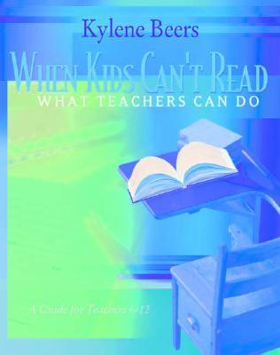 When Kids Can't Read-What Teachers Can Do: A Guide for Teachers 6-12 - Beers, Kylene, and Beers, G Kylene