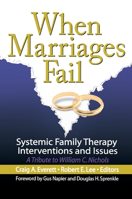 When Marriages Fail: Systemic Family Therapy Interventions and Issues - Everett, Craig a, PhD (Editor)