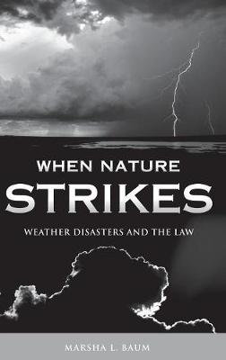 When Nature Strikes: Weather Disasters and the Law - Baum, Marsha L