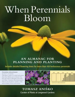 When Perennials Bloom: An Almanac for Planning and Planting - Anisko, Tomasz