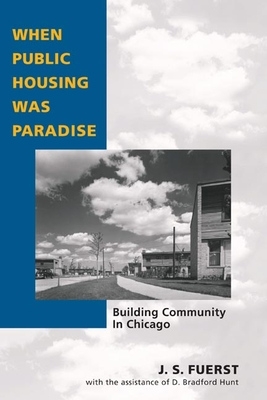 When Public Housing Was Paradise: Building Community in Chicago - Fuerst, J S