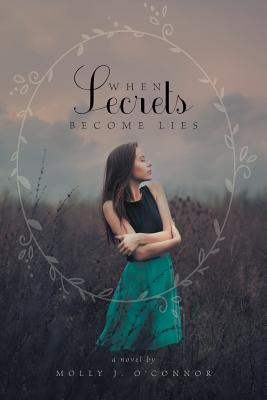 When Secrets Become Lies - O'Connor, Molly J