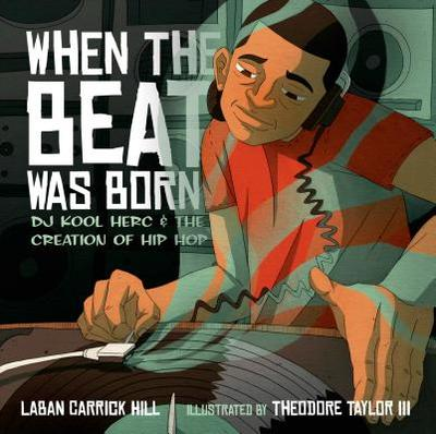When the Beat Was Born: DJ Kool Herc and the Creation of Hip Hop - Hill, Laban Carrick