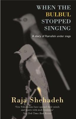 When The Bulbul Stopped Singing: A Diary of Ramallah under Siege - Shehadeh, Raja