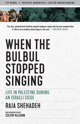 When the Bulbul Stopped Singing: Life in Palestine During an Israeli Siege - Shehadeh, Raja, and McCann, Colum (Introduction by)