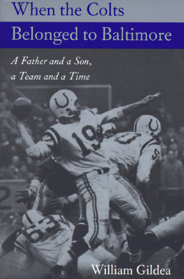 When the Colts Belonged to Baltimore: A Father and a Son, a Team and a Time - Gildea, William, Mr.