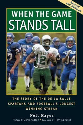 When the Game Stands Tall: The Story of the de La Salle Spartans and Football's Longest Winning Streak - Hayes, Neil, and Larson, Bob (Photographer), and La Russa, Tony (Foreword by)