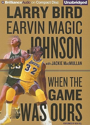 When the Game Was Ours - Bird, Larry, and Johnson, Earvin Magic, and MacMullan, Jackie