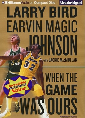 When the Game Was Ours - Bird, Larry, and Johnson, Earvin Magic, and Hill, Dick (Performed by)