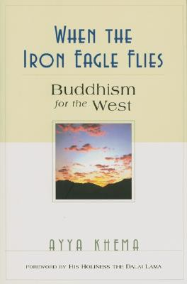 When the Iron Eagle Flies: Buddhism for the West - Khema, Ayya, and Dalai Lama (Foreword by)