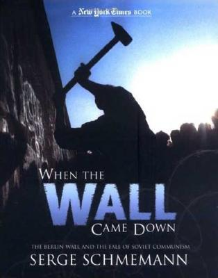 When the Wall Came Down: The Berlin Wall and the Fall of Communism - Schmemann, Serge