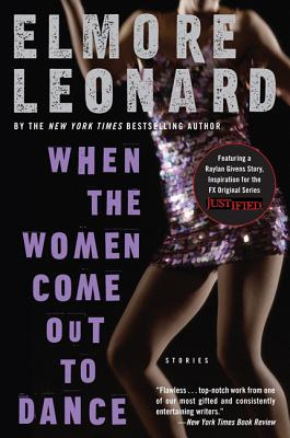 When the Women Come Out to Dance: Stories - Leonard, Elmore