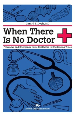 When There Is No Doctor: Preventive and Emergency Home Healthcare in Challenging Times - Doyle, Gerard S, and Einhorn, Gregg (Illustrator)