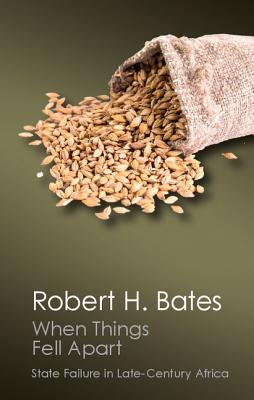 When Things Fell Apart: State Failure in Late-Century Africa - Bates, Robert H.