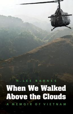 When We Walked Above the Clouds: A Memoir of Vietnam - Barnes, H Lee
