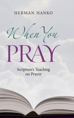 When You Pray: Scripture's Teaching on Prayer - Hanko, Herman C