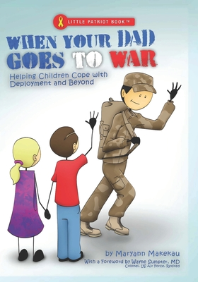 When Your Dad Goes to War: Helping Children Cope with Deployment and Beyond - Makekau, Maryann, and Sumpter Colonel Usaf Retired MD, Wayne (Introduction by)