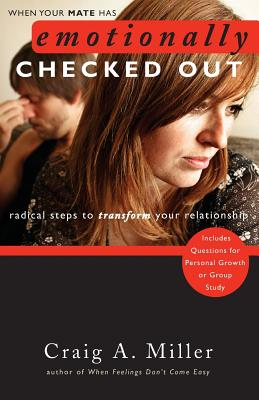 When Your Mate Has Emotionally Checked Out: Radical Steps to Transform Your Relationship - Miller, Craig A, M.D.