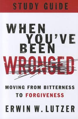 When You've Been Wronged: Moving from Bitterness to Forgiveness - Lutzer, Erwin W, Dr.