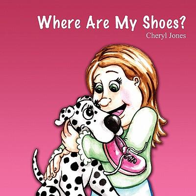 Where Are My Shoes? - Jones, Cheryl, RN, PhD
