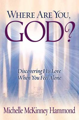 Where Are You, God?: Discovering His Love When You Feel Alone - Hammond, Michelle McKinney