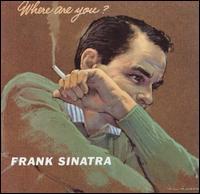 Where Are You? - Frank Sinatra