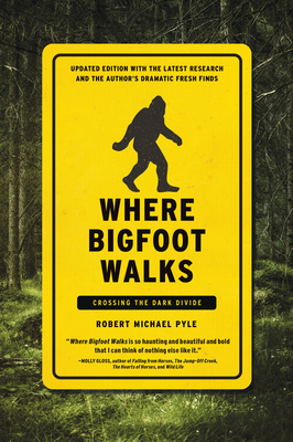 Where Bigfoot Walks: Crossing the Dark Divide - Pyle, Robert Michael