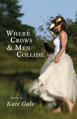 Where Crows & Men Collide - Gale, Kate