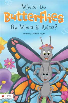Where Do Butterflies Go When It Rains? - Spurr, Debbie