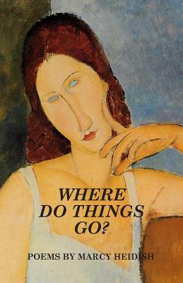 Where Do Things Go? - Heidish, Marcy