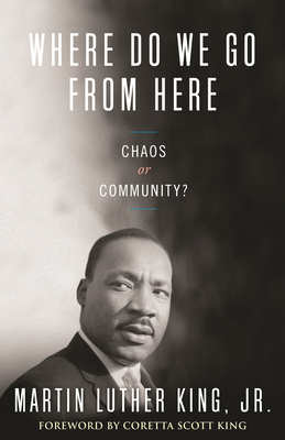 Where Do We Go from Here: Chaos or Community? - King, Martin Luther, Dr., Jr., and King, Coretta Scott (Foreword by), and Harding, Vincent (Introduction by)