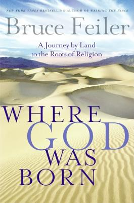 Where God Was Born: A Journey by Land to the Roots of Religion - Feiler, Bruce