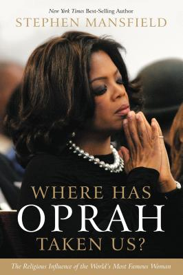 Where Has Oprah Taken Us?: The Religious Influence of the World's Most Famous Woman - Mansfield, Stephen