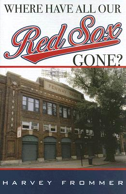 Where Have All Our Red Sox Gone? - Frommer, Harvey
