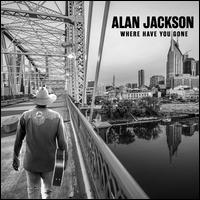 Where Have You Gone - Alan Jackson