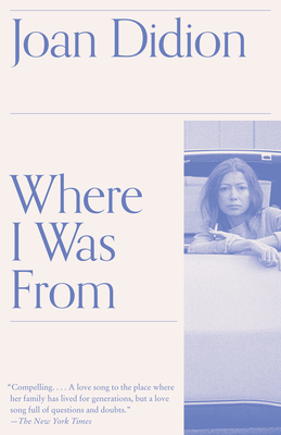Where I Was from - Didion, Joan
