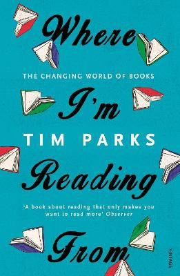 Where I'm Reading From: The Changing World of Books - Parks, Tim