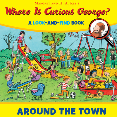 Where Is Curious George? Around the Town: A Look-And-Find Book - Rey, H A