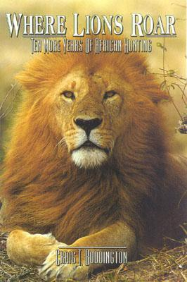 Where Lions Roar, Second Edition: Ten More Years of African Hunting - Boddington, Craig
