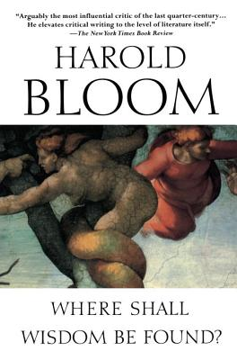 Where Shall Wisdom Be Found? - Bloom, Harold