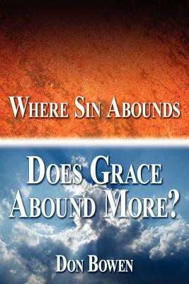 Where Sin Abounds: Does Grace Abound More? - Bowen, Don