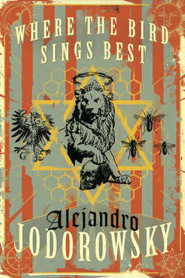 Where the Bird Sings Best - Jodorowsky, Alejandro, and MacAdam, Alfred (Translated by)
