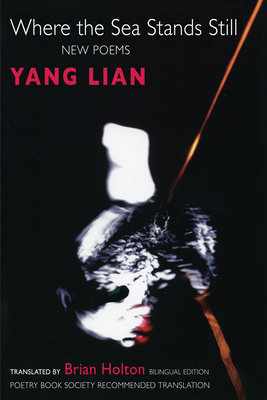 Where the Sea Stands Still: New Poems - Yang, Lian, and Lian, Yang