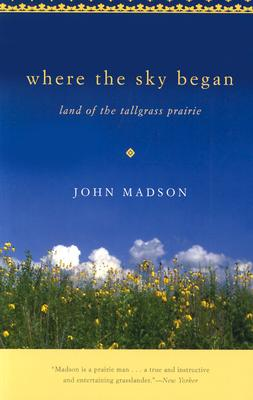 Where the Sky Began: Land of the Tallgrass Prairie - Madson, John